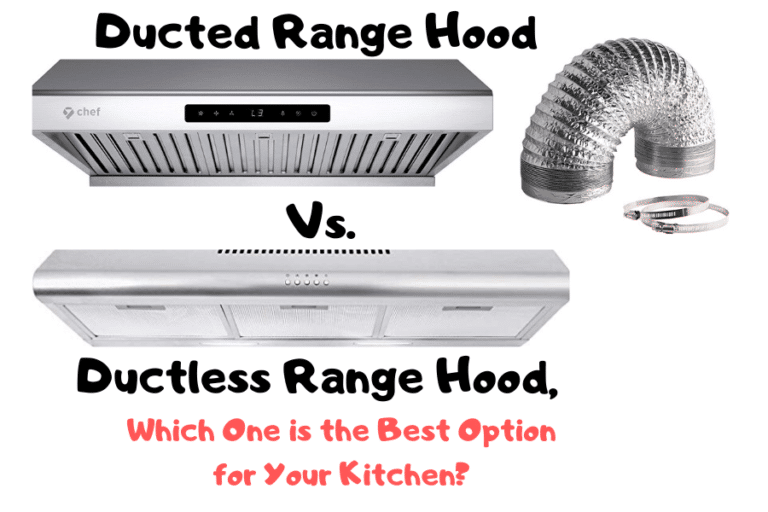 Ducted Vs. Ductless Range Hood, Which One is Best Suited for Your Kitchen?